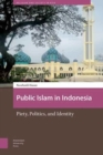 Image for Public Islam in Indonesia : Piety, Politics, and Identity