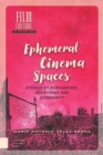 Image for Ephemeral Cinema Spaces : Stories of Reinvention, Resistance and Community