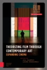 Image for Theorizing Film Through Contemporary Art : Expanding Cinema
