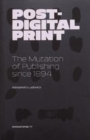 Image for Post-digital print  : the mutation of publishing since 1894