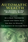 Image for Automatic Wealth I : The Secrets of the Millionaire Mind-Including: As a Man Thinketh, the Science of Getting Rich, the Way to Wealth & Think and Grow Rich