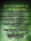 Image for Automatic Wealth, The Secrets of the Millionaire Mind-Including : As a Man Thinketh, The Science of Getting Rich, The Way to Wealth and Think and Grow Rich