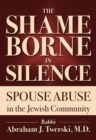 Image for The Shame Borne in Silence : Spouse Abuse in the Jewish Community