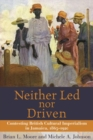Image for Neither led nor driven  : contesting British cultural imperialism in Jamaica, 1865-1920