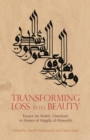 Image for Transforming Loss into Beauty : Essays on Arabic Literature and Culture in Honor of Magda Al-Nowaihi
