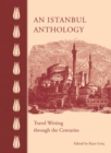 Image for An Istanbul anthology  : travel writing through the centuries