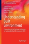 Image for Understanding built environment  : proceedings of the National Conference on Sustainable Built Environment 2015