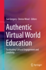 Image for Authentic Virtual World Education: Facilitating Cultural Engagement and Creativity