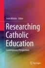 Image for Researching Catholic Education : Contemporary Perspectives