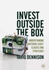 Image for Invest outside the box  : understanding different asset classes and strategies