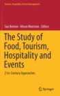 Image for The Study of Food, Tourism, Hospitality and Events : 21st-Century Approaches