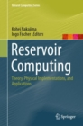 Image for Reservoir Computing : Theory, Physical Implementations, and Applications