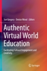 Image for Authentic Virtual World Education : Facilitating Cultural Engagement and Creativity