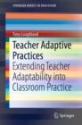 Image for Teacher Adaptive Practices : Extending Teacher Adaptability into Classroom Practice