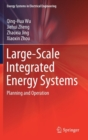 Image for Large-Scale Integrated Energy Systems : Planning and Operation