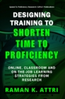 Image for Designing Training to Shorten Time to Proficiency : Online, Classroom and On-the-job Learning Strategies from Research