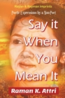Image for Say It When You Mean It : Poetic Expressions by a Non-Poet