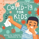 Image for COVID-19 for Kids : Understand the Coronavirus Disease and How to Stay Healthy