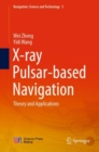 Image for X-ray Pulsar-based Navigation : Theory and Applications