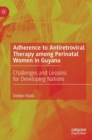 Image for Adherence to antiretroviral therapy among perinatal women in guyana  : challenges and lessons for developing nations