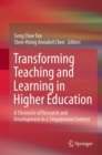 Image for Transforming Teaching and Learning in Higher Education: A Chronicle of Research and Development in a Singaporean Context