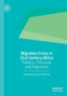 Image for Migration crises in 21st century Africa  : patterns, processes and projections