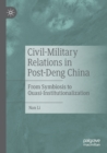 Image for Civil-military relations in post-Deng China  : from symbiosis to quasi-institutionalization