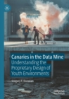 Image for Canaries in the data mine  : understanding the proprietary design of youth environments