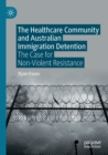 Image for The healthcare community and Australian immigration detention  : the case for non-violent resistance