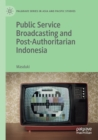 Image for Public service broadcasting and post-authoritarian Indonesia