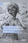 Image for Corruption, empire and colonialism in the modern era  : a global perspective