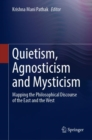 Image for Quietism, Agnosticism and Mysticism : Mapping the Philosophical Discourse of the East and the West