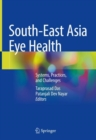 Image for South-East Asia Eye Health : Systems, Practices, and Challenges