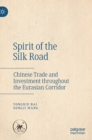 Image for Spirit of the silk road  : chinese trade and investment throughout the Eurasian corridor
