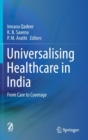 Image for Universalising Healthcare in India : From Care to Coverage