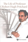 Image for Life Of Professor Robert Hugh Pritchard, The: The Rise Of Genetics At Leicester