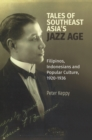 Image for Tales of Southeast Asia's Jazz Age : Filipinos, Indonesians and Popular Culture, 1920-1936