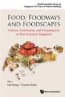 Image for Food, foodways and foodscapes  : culture, community and consumption in post-colonial Singapore.