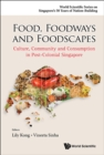 Image for Food, foodways and foodscapes: culture, community and consumption in post-colonial Singapore.
