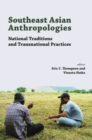 Image for Southeast Asian Anthropologies : National Traditions and Transnational Practices