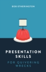 Image for Presentation Skills for Quivering Wrecks