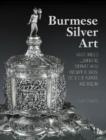 Image for Burmese Silver Art : Masterpieces Illuminating Buddhist, Hindu and Mythological Stories of Purpose and Wisdom