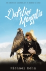 Image for Dateline Mongolia : An American journalist in Nomad's Land