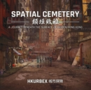 Image for Spatial Cemetery : A Journey Beneath the Surface of Hidden Hong Kong