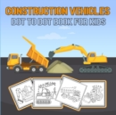 Image for Construction Vehicles Dot to Dot Book for Kids : Challenging and Fun Construction Vehicles/ Dot-to-Dot and Coloring Book for kids/ Diggers, Excavators, Dumpers, Forklifts, Cranes and Trucks/ Fun Conne