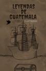 Image for Leyendas de Guatemala : Ilustradas