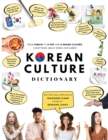 Image for Korean Culture Dictionary : From Kimchi To K-Pop And K-Drama Cliches. Everything About Korea Explained!