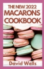 Image for The New 2022 Macarons Cookbook : How To Make A Huge Variety of Beautiful French Macarons from Scratch