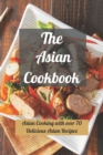 Image for The Asian Cookbook : Asian Cooking with over 70 Delicious Asian Recipes