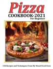 Image for Pizza Cookbook 2021 for Beginner : 150 Recipes and Techniques From My Wood Fired Oven